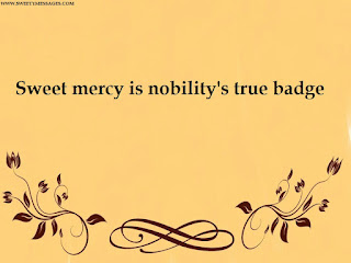 Sweet mercy is nobility's true badge