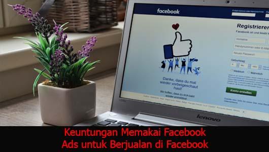 Keuntungan Memakai Facebook Ads untuk Berjualan di Facebook
