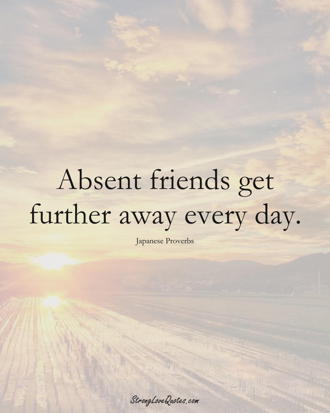 Absent friends get further away every day. (Japanese Sayings);  #AsianSayings