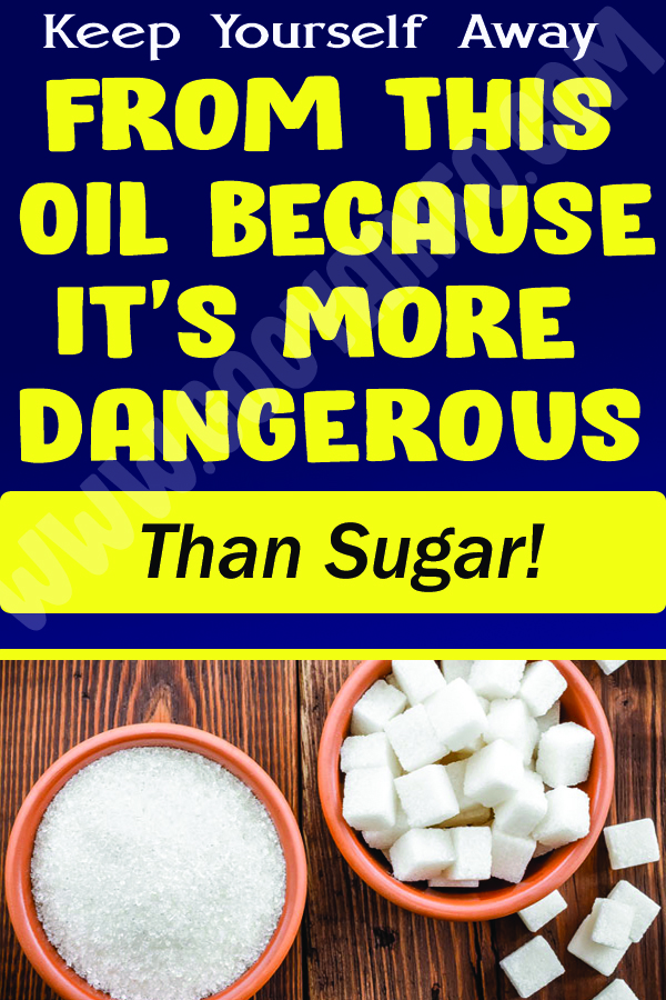 Keep Yourself Away From This Oil Because It's More Dangerous Than Sugar!