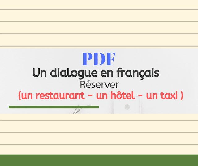 Un dialogue en français :  Réserver (un restaurant - un hôtel - un taxi )