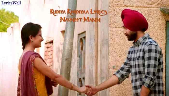 Kudiya Kehdiyaa Lyrics - Navneet Mann