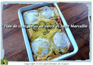 Vie quotidienne de FLaure: Flan de courgettes au curry et saint Marcellin