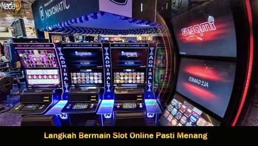 Langkah Bermain Slot Online Pasti Menang