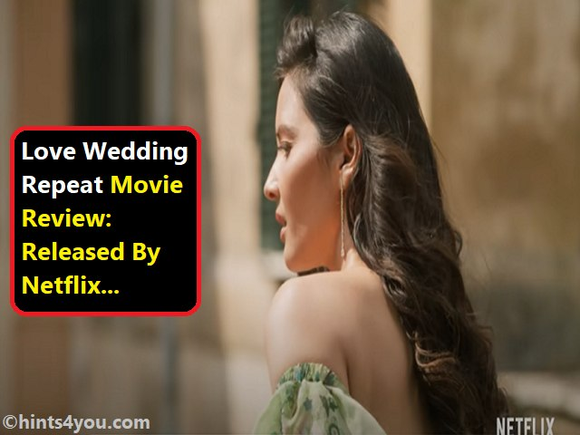 'Love Wedding Repeat' Movie Review: Released By Netflix