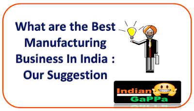 Best-Manufacturing-Business-In-India,New-Manufacturing-Business-Ideas,Large-Scale-Manufacturing-Business,Small-Manufacturing-Business-Ideas