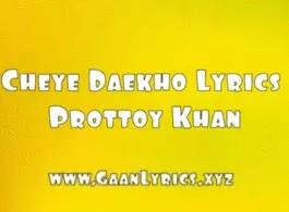 Cheye Dekho Lyrics Prottoy Khan