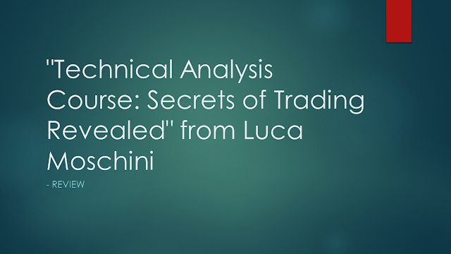 """Technical Analysis Course: Secrets of Trading Revealed"" from Luca Moschini - Review, day trading course, trading and investing course, trading secrets"