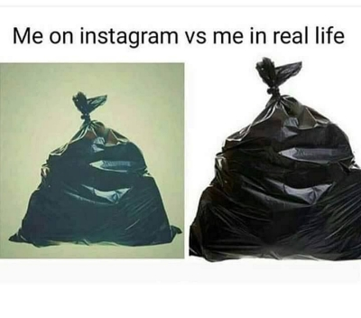 Me on Instagram vs me in real life garbage meme funny