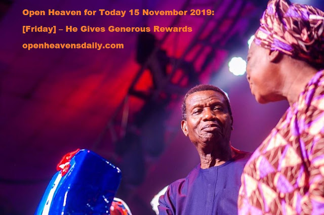 Open Heaven for Today 15 November 2019: [Friday] – He Gives Generous Rewards