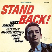 Charley Musselwhite · Stand Back! Here Comes Charley Musselwhite's South Side Band