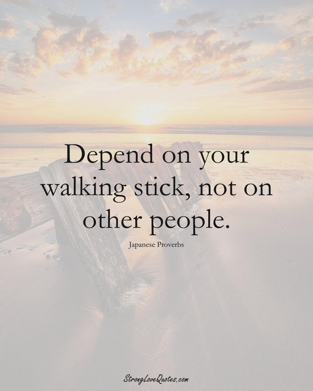 Depend on your walking stick, not on other people. (Japanese Sayings);  #AsianSayings