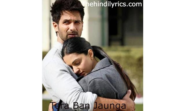 TERA BAN JAUNGA Lyrics – Kabir Singh | Tulsi Kumar