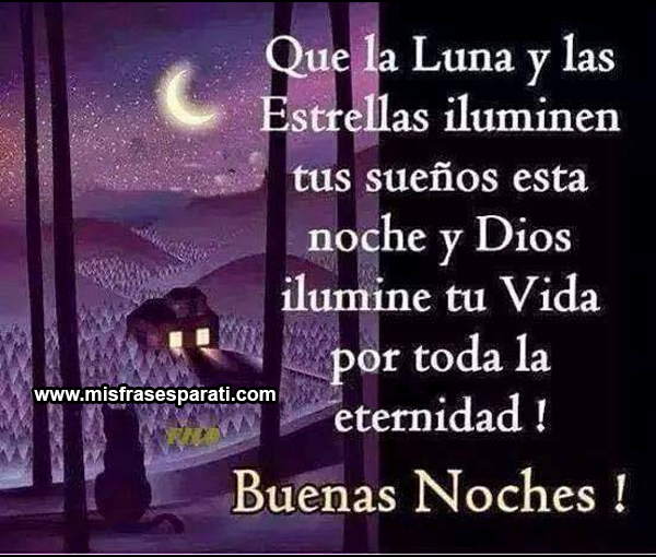 Que la luna y las estrella iluminen tus sueños esta noche y Dios ilumine tu vida por toda la eternidad, Buenas noches