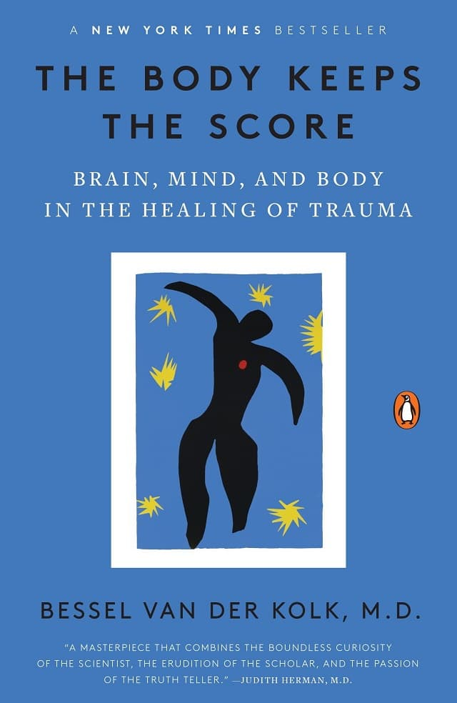 Bessel Van Der Kolk The Body Keeps the Score: Brain, Mind and Body in the Healing of Trauma