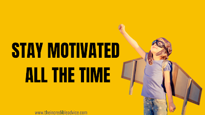 Stay motivated all the time