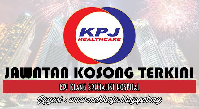 Jawatan Kosong Terkini 2016 di KPJ Klang Specialist Hospital