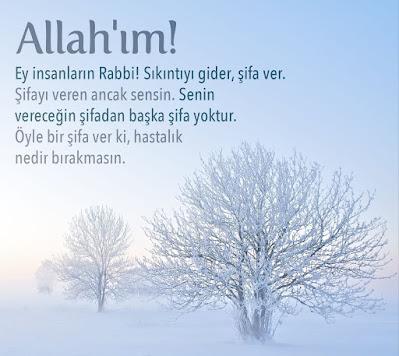 Allah'ım! Ey insanların Rabbi! Sıkıntıyı gider, şifa ver. Şifa veren ancak Sensin. Senin vereceğin şifadan başka şifa yoktur. Öyle bir şifa ver ki, hastalık nedir bırakmasın. Hz. Muhammed (sas), şifa duası, hastalıktan kurtulmak için dua, tüm hastalıklar için dua, iyileştiren dua, şifa veren dua, hadis, hz. Muhammed,