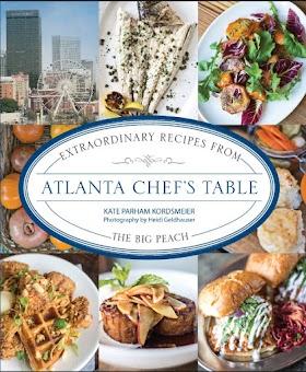 Atlanta Chef's Table: Extraordinary Recipes from the Big Peach