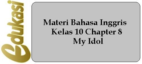 Materi Bahasa Inggris Kelas 10 Chapter 8 - My Idol