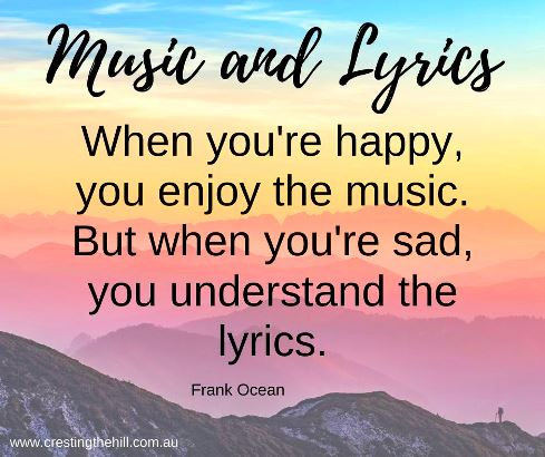When you're happy, you enjoy the music. But when you're sad, you understand the lyrics. Frank Ocean #lifequotes
