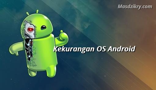 Kekurangan os android