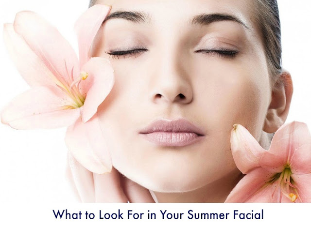What to Look For in Your Summer Facial