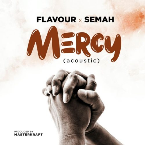 "[Music] Flavour x Semah – ""MERCY"" (Acoustic 2019)"