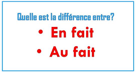 La différence entre en fait et au fait
