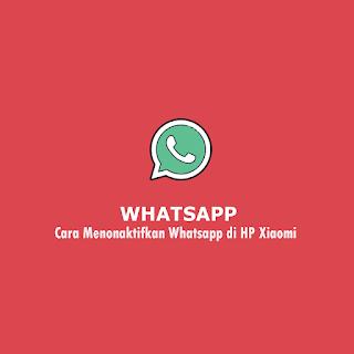 Cara Menonaktifkan Whatsapp di HP Xiaomi thumb