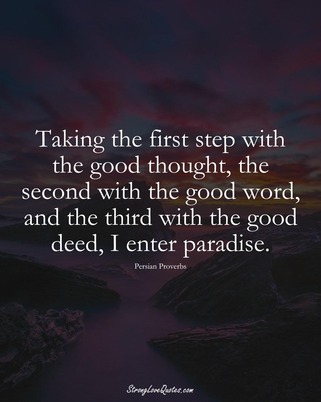 Taking the first step with the good thought, the second with the good word, and the third with the good deed, I enter paradise. (Persian Sayings);  #aVarietyofCulturesSayings
