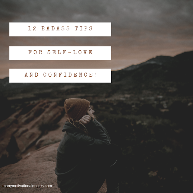 12 BADASS Tips for Self-Love And Confidence!