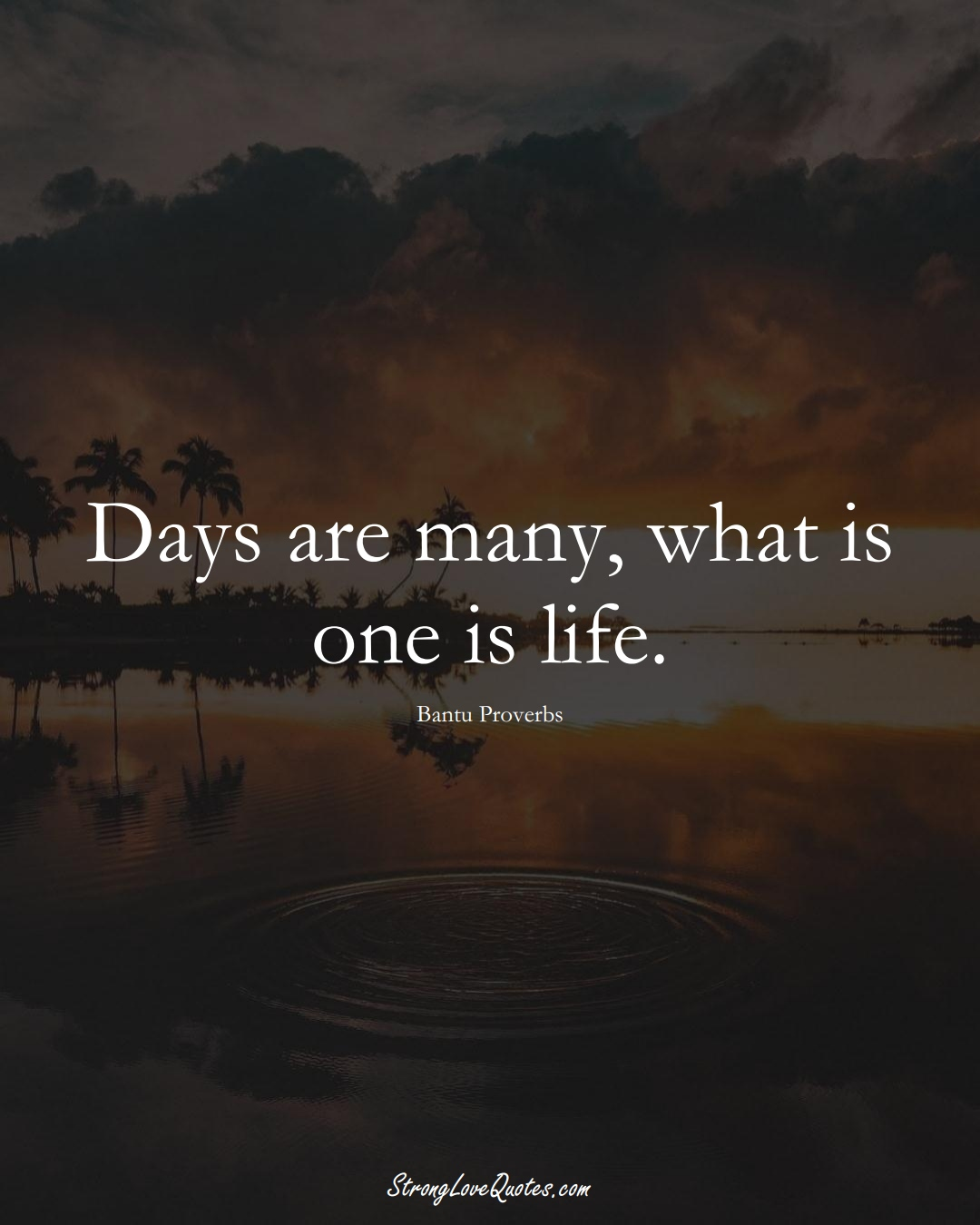 Days are many, what is one is life. (Bantu Sayings);  #aVarietyofCulturesSayings