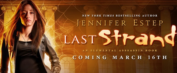 Last Strand by Jennifer Estep. An Elemental Assassin Book. Coming March 16th.