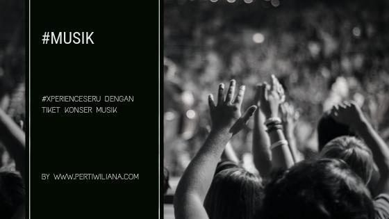 #XperienceSeru dengan Tiket Konser Musik