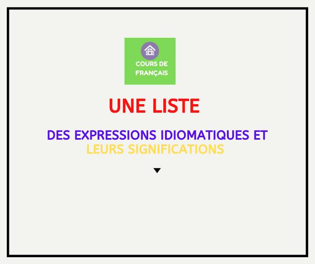 Une liste des  expressions idiomatiques et leurs significations