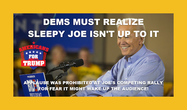Memes: DEMS MUST REALIZE SLEEPY JOE ISN'T UP TO IT