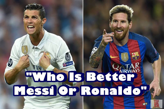 Who Is Better Messi Or Ronaldo