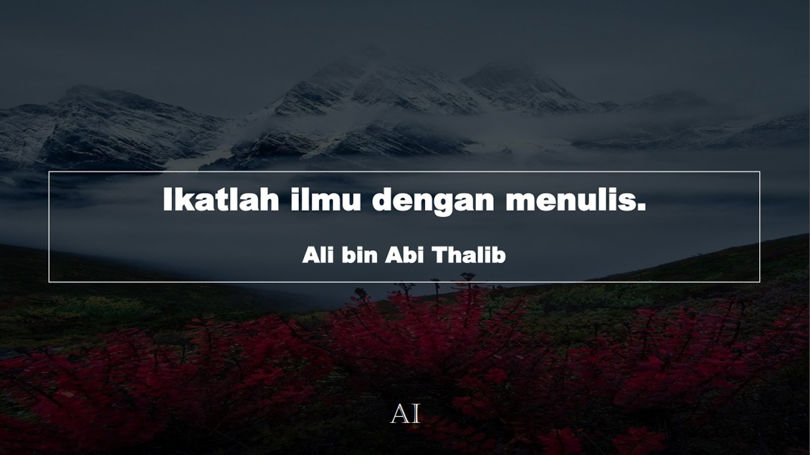 Wallpaper Kata Bijak Ali bin Abi Thalib  (Ikatlah ilmu dengan menulis.)
