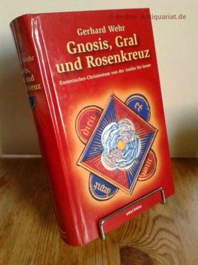 Gnosis, Gral und Rosenkreuz. Esoterisches Christentum von der Antike bis heute