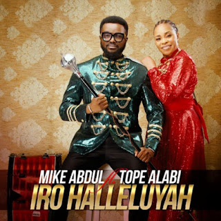 Mike Abdul – Iro Halleluyah ft. Tope Alabi