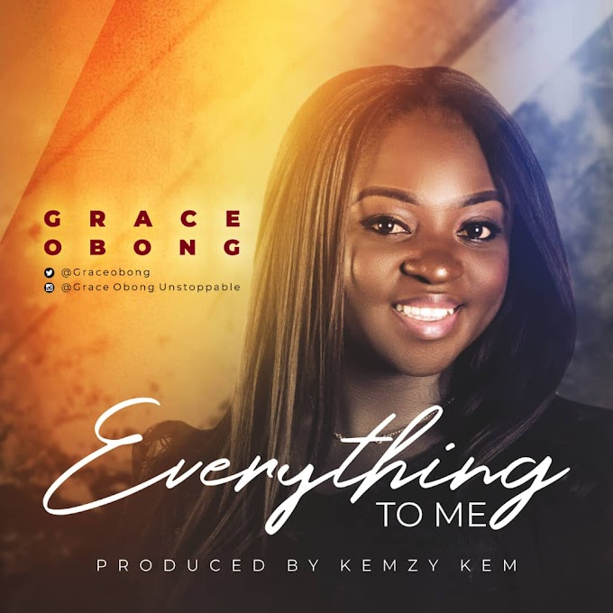 GOSPEL MUSIC: Grace Obong - Everything To Me (Prod. Kemzy)