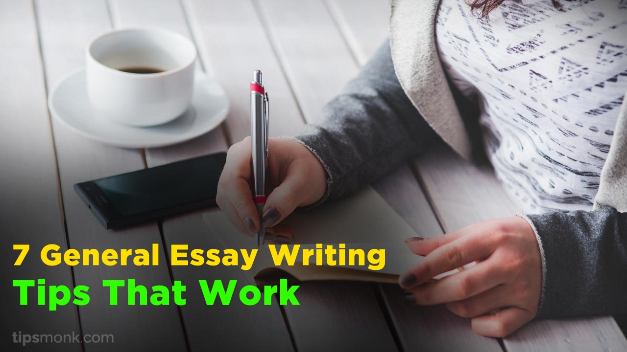 7 General Essay Writing Tips That Work