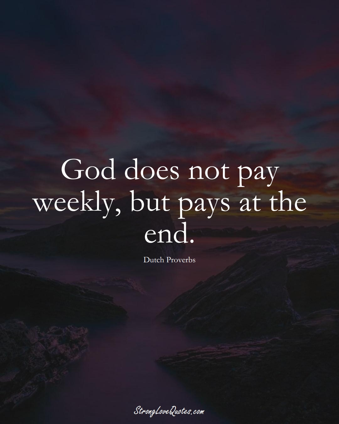 God does not pay weekly, but pays at the end. (Dutch Sayings);  #EuropeanSayings