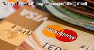 Kamu Harus Ingat Bahwa E-Money Sama Saja Seperti Uang Tunai