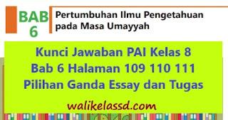 Kunci Jawaban PAI Kelas 8 Bab 6 Halaman 109 110 111 Pilihan Ganda Essay dan Tugas