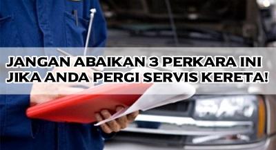 Jangan Abaikan 3 Perkara Ini Jika Anda Pergi Servis Kereta!