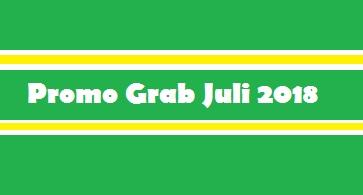 promo Grab Juli 2018, promo Grab Car Juli 2018, promo Grab Bike Juli 2018, promo Grab 2018 terbaru