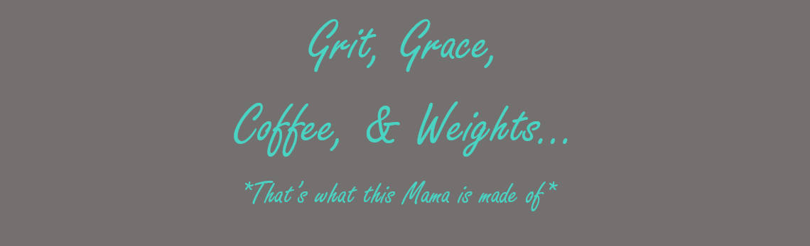 Grit, Grace, Coffee, & Weights..