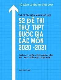 52 Đề Thi Thử THPT Quốc Gia Tất Cả Các Môn 2020 – 2021 (Mới Nhất) - Nhiều tác giả